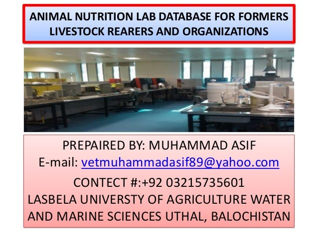 ANIMAL NUTRITION LAB DATABASE FOR FORMERS LIVESTOCK REARERS AND ORGANIZATIONS  PREPAIRED BY: MUHAMMAD ASIF E-mail: vetmuha...
