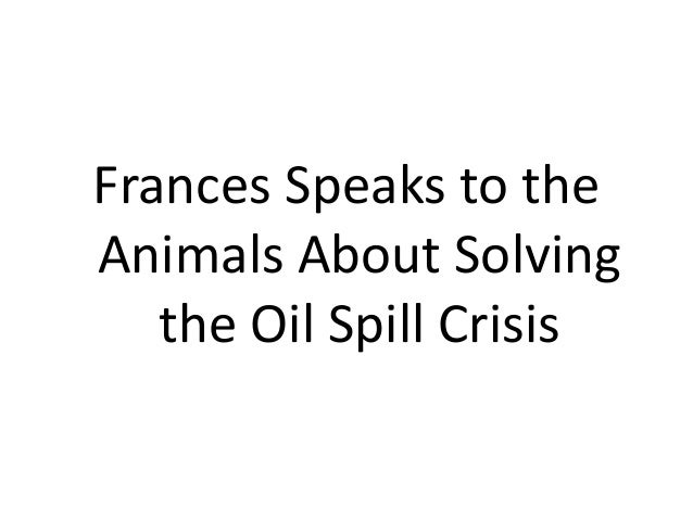 Frances Speaks to the Animals About Solving the Oil Spill Crisis
