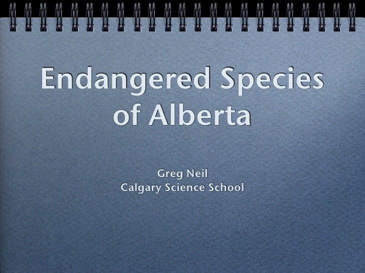 Endangered Species     of Alberta            Greg Neil      Calgary Science School