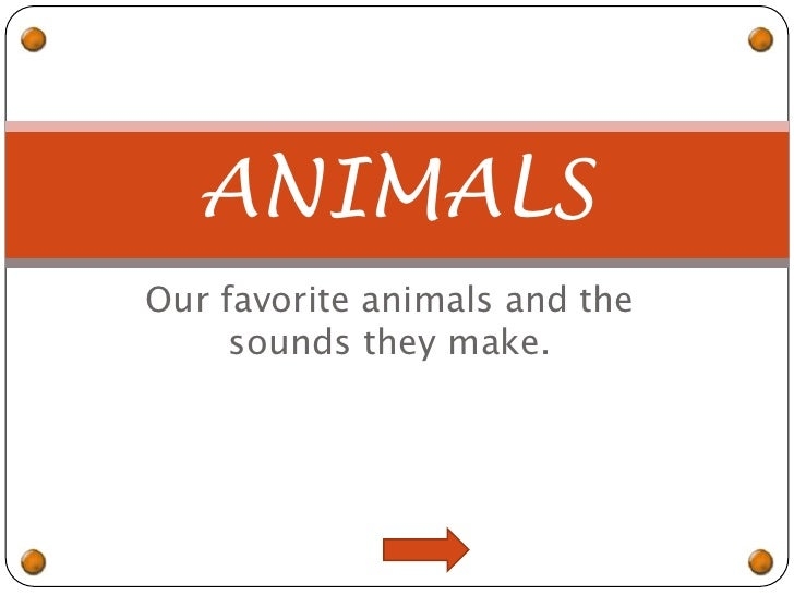 Our favorite animals and the sounds they make.<br />ANIMALS<br />