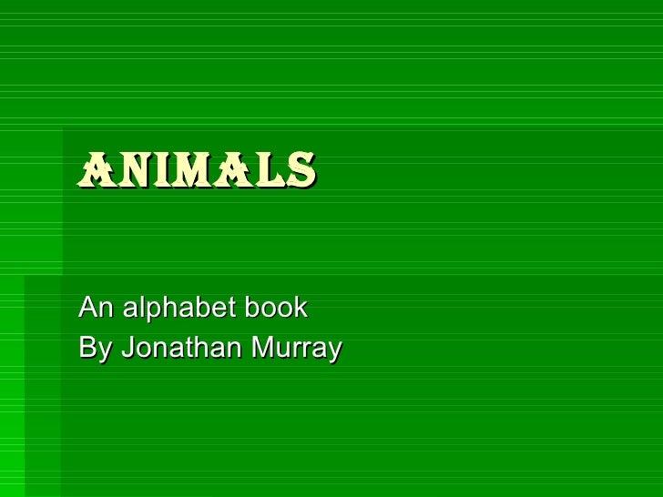 ANIMALS An alphabet book  By Jonathan Murray