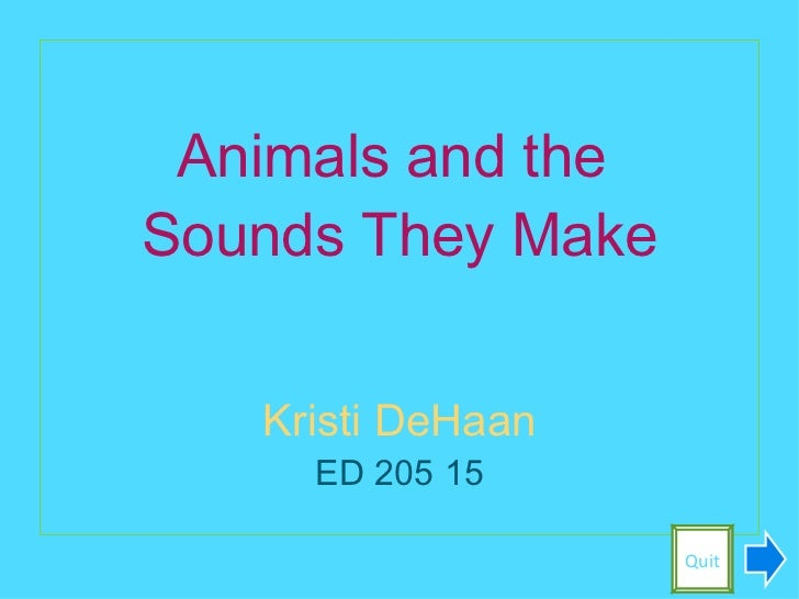 <ul><li>Animals and the  </li></ul><ul><li>Sounds They Make </li></ul><ul><li>Kristi DeHaan </li></ul><ul><li>ED 205 15 </...
