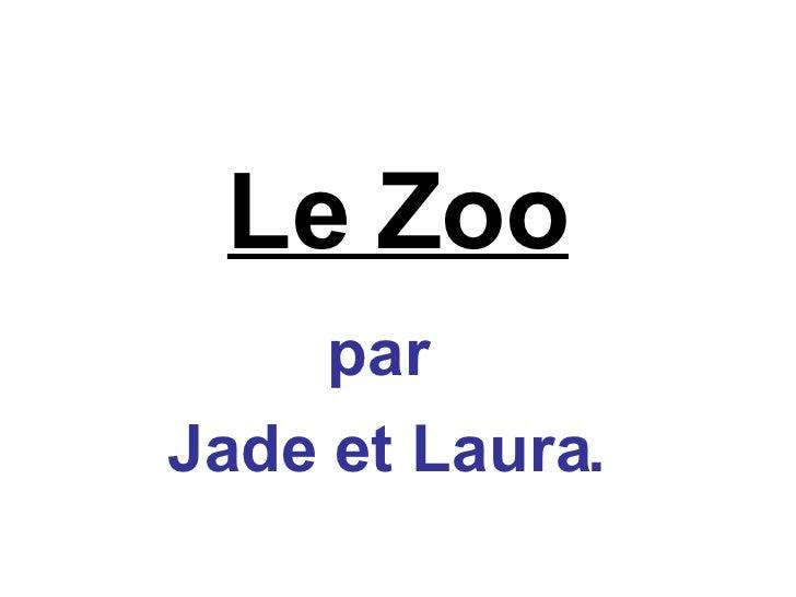 Le Zoo par  Jade et Laura.
