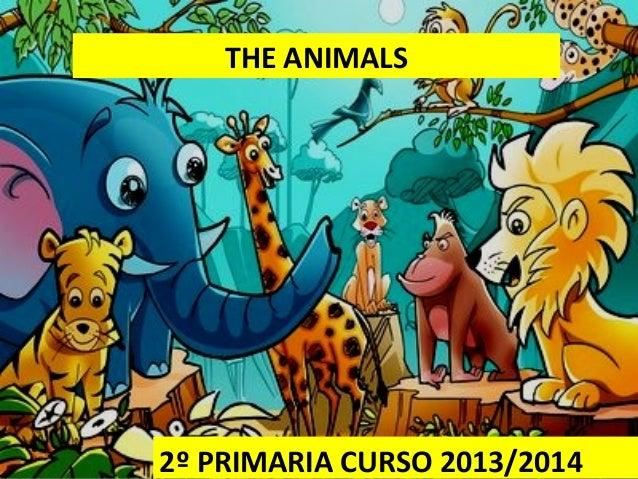 THE ANIMALS 2º PRIMARIA CURSO 2013/2014