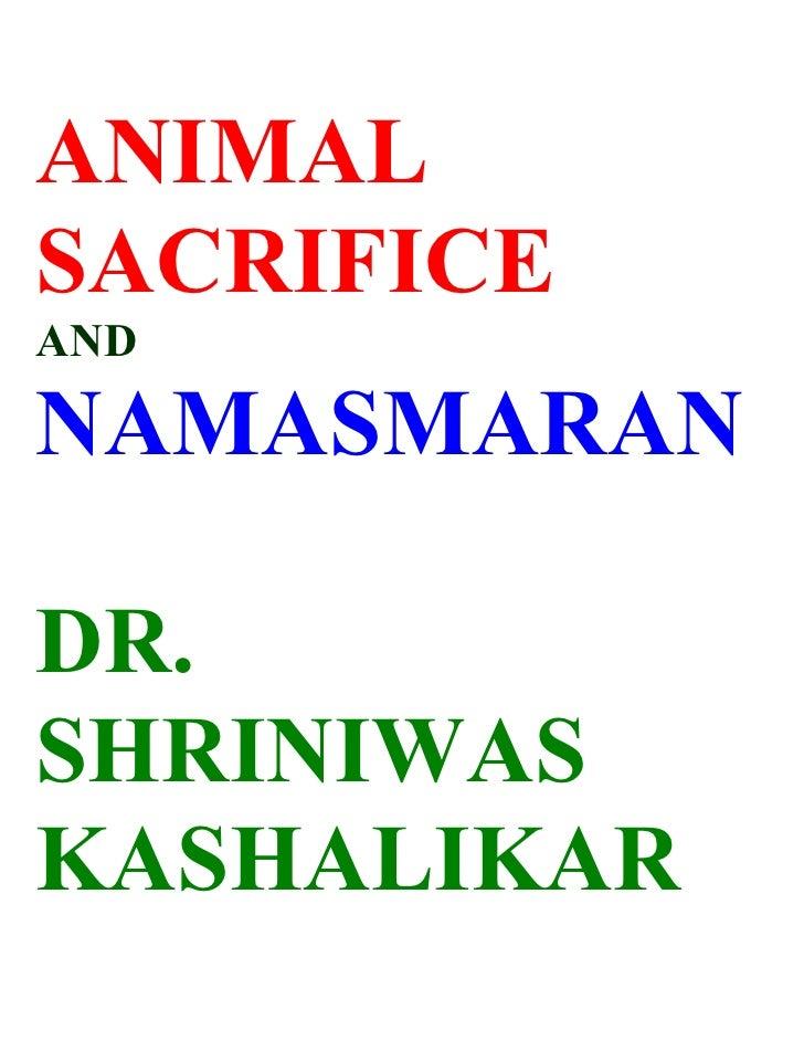 ANIMAL SACRIFICE AND  NAMASMARAN  DR. SHRINIWAS KASHALIKAR