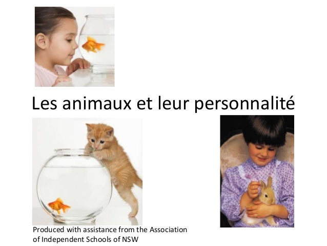 Les animaux et leur personnalité Produced with assistance from the Association of Independent Schools of NSW