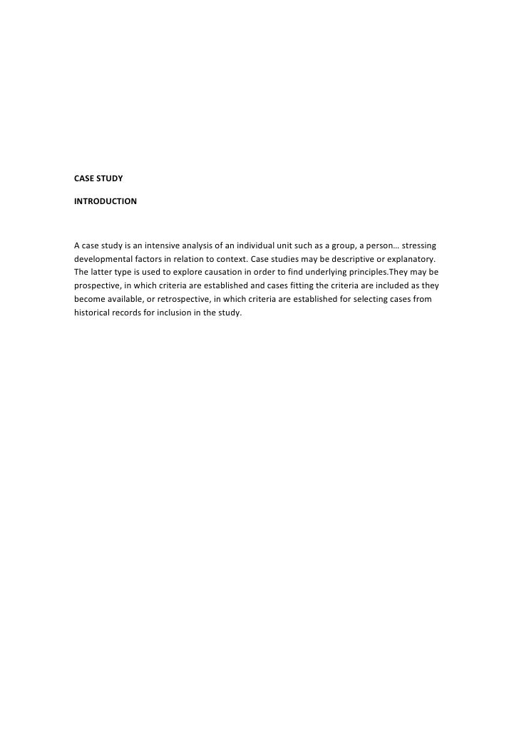 <br />CASE STUDY<br />INTRODUCTION<br />A case study is an intensive analysis of an individual unit such as a group, a pe...