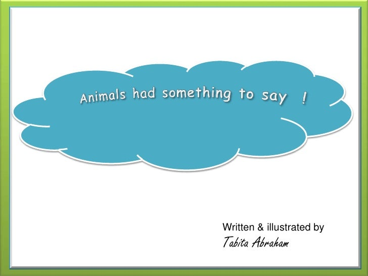 Animals had something to say<br />Animals had something to say  !<br />Written & illustrated by <br />Tabita Abraham<br />