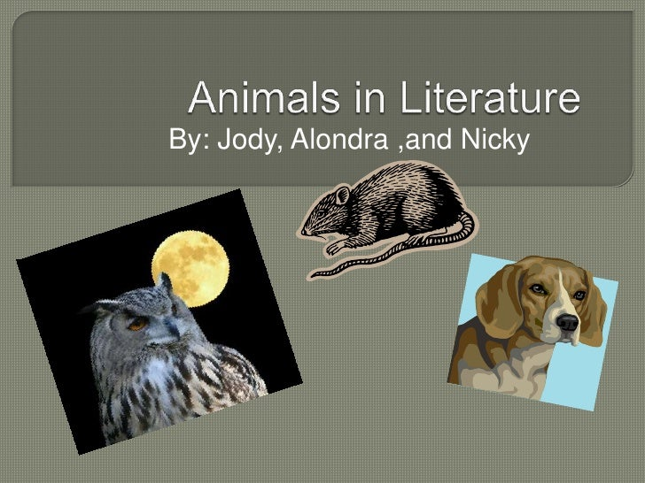 Animals in Literature<br />By: Jody, Alondra ,and Nicky<br />