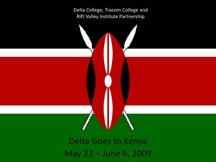 Delta College, Tracom College and <br />Rift Valley Institute Partnership  <br />Delta Goes to Kenya<br />May 22 – June 6,...