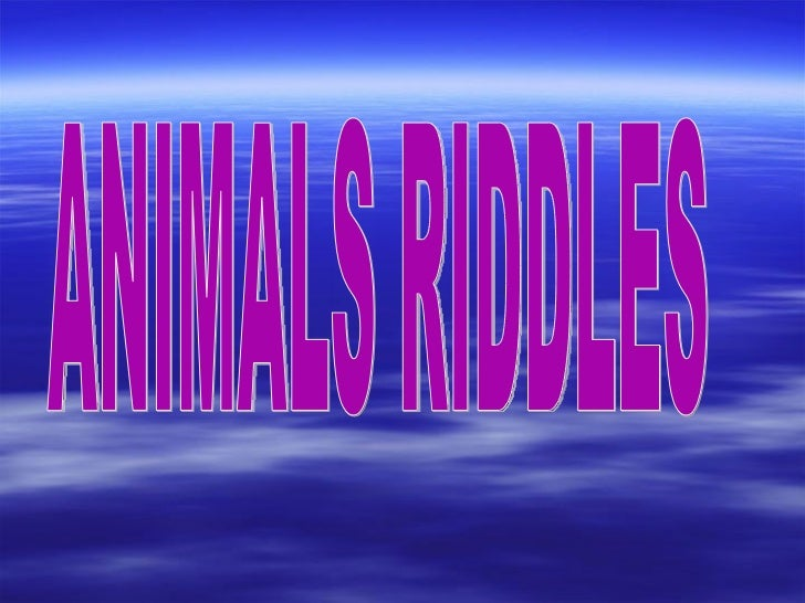 ANIMALS RIDDLES