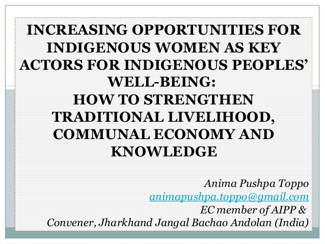 INCREASING OPPORTUNITIES FOR   INDIGENOUS WOMEN AS KEYACTORS FOR INDIGENOUS PEOPLES'         WELL-BEING:      HOW TO STREN...