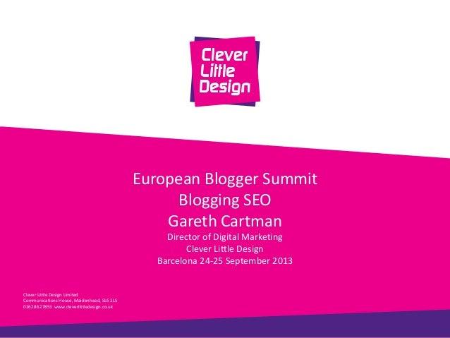 European Blogger Summit Blogging SEO Gareth Cartman Director of Digital Marketing Clever Little Design Barcelona 24-25 Sep...