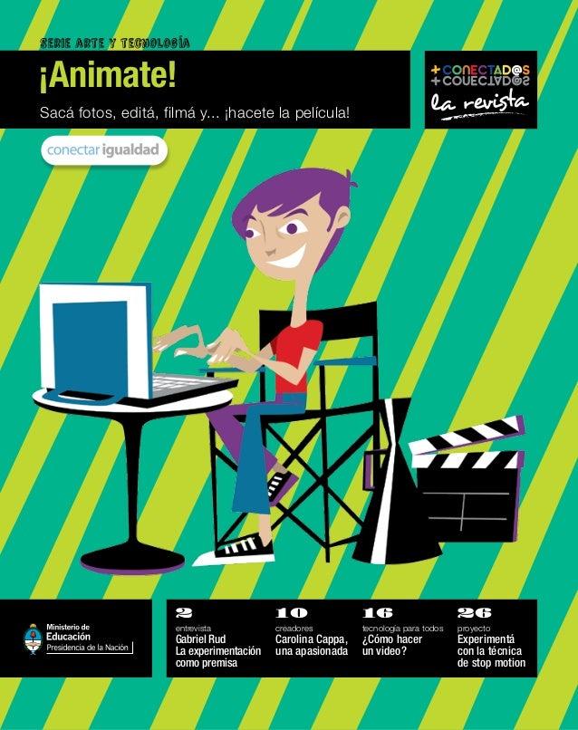Serie arte y tecnología Sacá fotos, editá, filmá y... ¡hacete la película! ¡Animate! la revista 2 entrevista Gabriel Rud L...