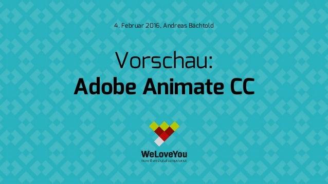 Vorschau: Adobe Animate CC 4. Februar 2016, Andreas Bächtold