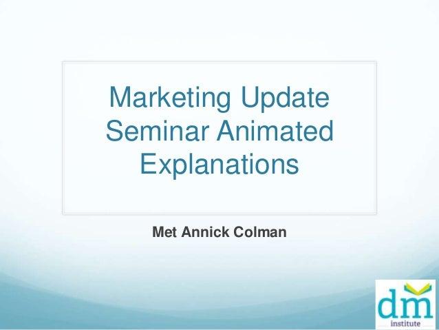 Marketing Update Seminar Animated Explanations Met Annick Colman