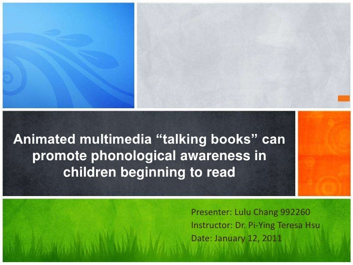 Animated multimedia talking books can pomote phonological awareness in children beginning to read