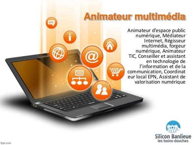 Animateur multimédia Animateur d'espace public numérique, Médiateur Internet, Régisseur multimédia, forgeur numérique, Ani...