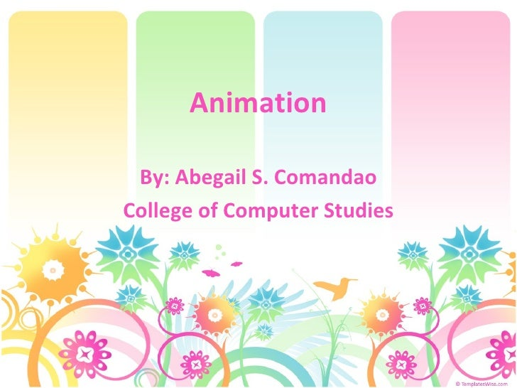 Animation By: Abegail S. Comandao College of Computer Studies