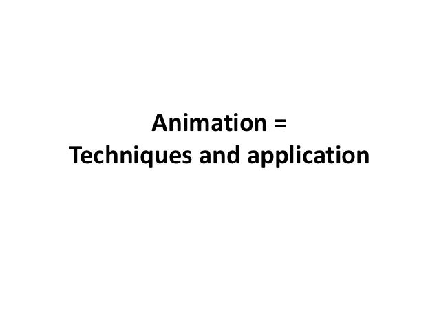 Animation =Techniques and application