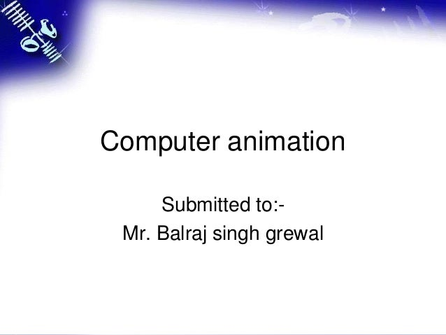 Computer animationSubmitted to:-Mr. Balraj singh grewal
