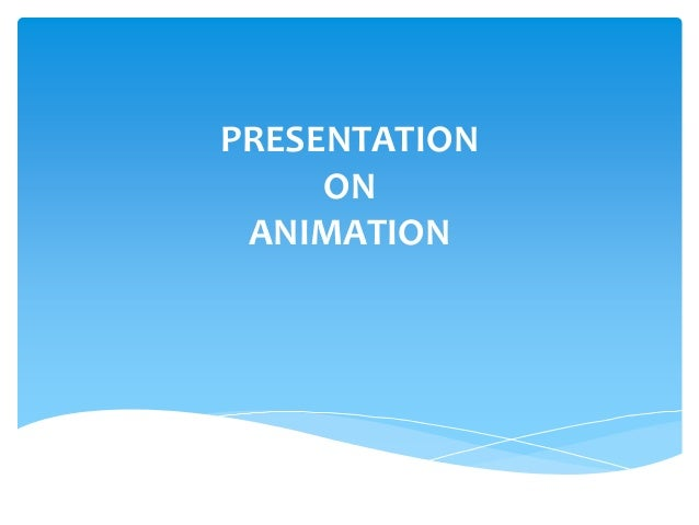 PRESENTATION ON ANIMATION
