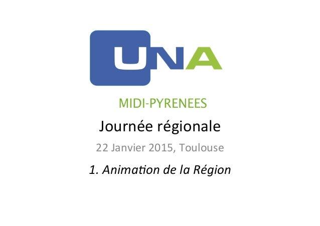 Journée  régionale   22  Janvier  2015,  Toulouse   1.  Anima)on  de  la  Région
