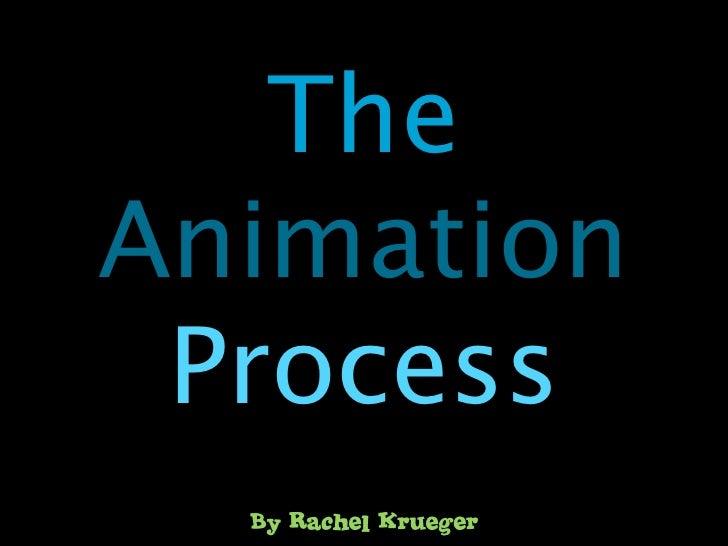 TheAnimation Process  By Rachel Krueger