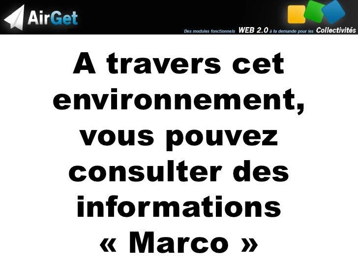 A travers cet environnement, vous pouvez consulter des informations «Marco»<br />