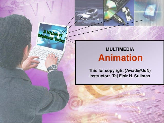 MULTIMEDIAAnimationThis for copyright (Awad@UoN)Instructor: Taj Elsir H. Suliman