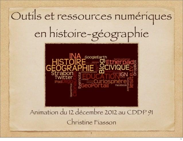 Outils et ressources numériques    en histoire-géographie   Animation du 12 décembre 2012 au CDDP 91               Christi...