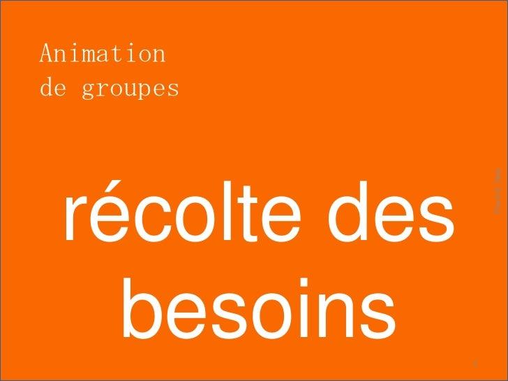 Animationde groupes                   Pierre E. Neis récolte des   besoins     1