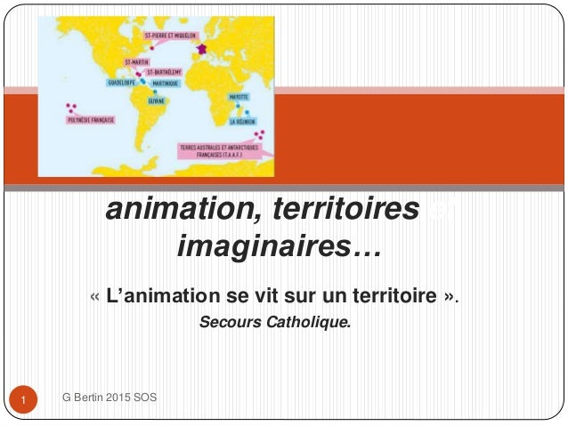 « L'animation se vit sur un territoire ». Secours Catholique. G Bertin 2015 SOS1 animation, territoires.et imaginaires…