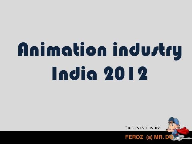 Animation industry   India 2012           FEROZ (a) MR. DO