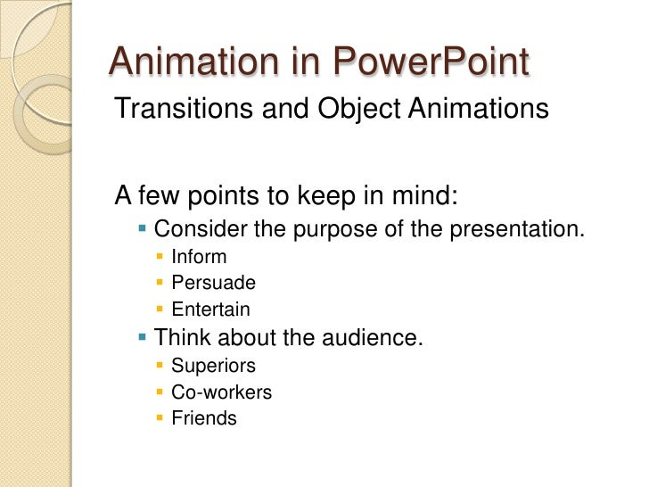 Animation in PowerPoint<br />Transitions and Object Animations<br />A few points to keep in mind:<br />Consider the purpos...