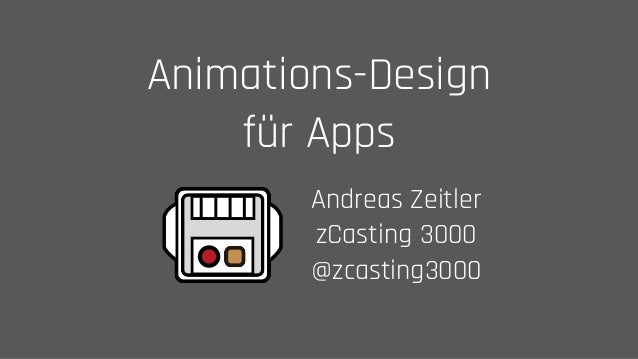 Animations-Design für Apps Andreas Zeitler zCasting 3000 @zcasting3000