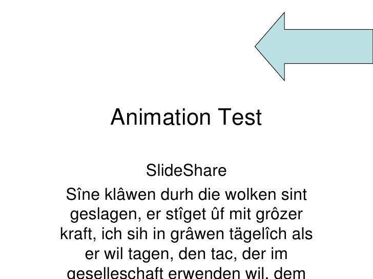 Animation Test<br />SlideShare<br />Sîneklâwendurh die wolkensintgeslagen, erstîgetûfmitgrôzerkraft, ichsih in grâwentägel...