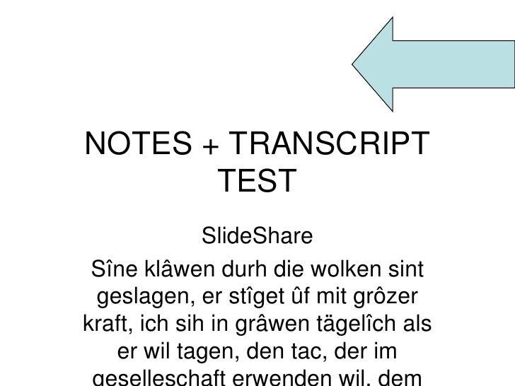 NOTES + TRANSCRIPT TEST<br />SlideShare<br />Sîneklâwendurh die wolkensintgeslagen, erstîgetûfmitgrôzerkraft, ichsih in gr...