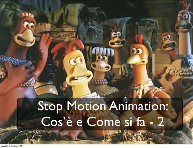 Stop Motion Animation:                       Cos'è e Come si fa - 2sabato 2 febbraio 13