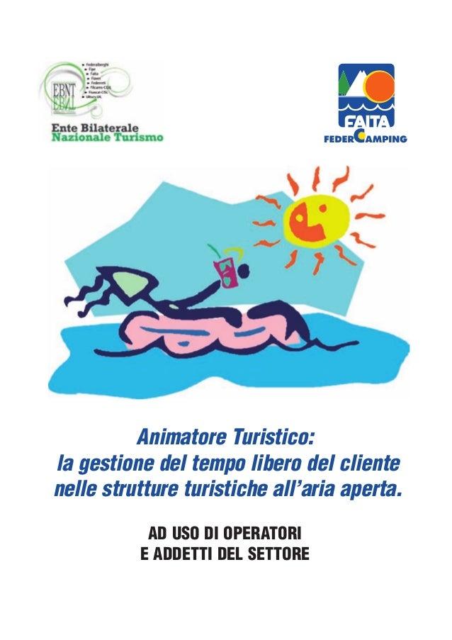 Animatore Turistico:la gestione del tempo libero del clientenelle strutture turistiche all'aria aperta.           AD USO D...