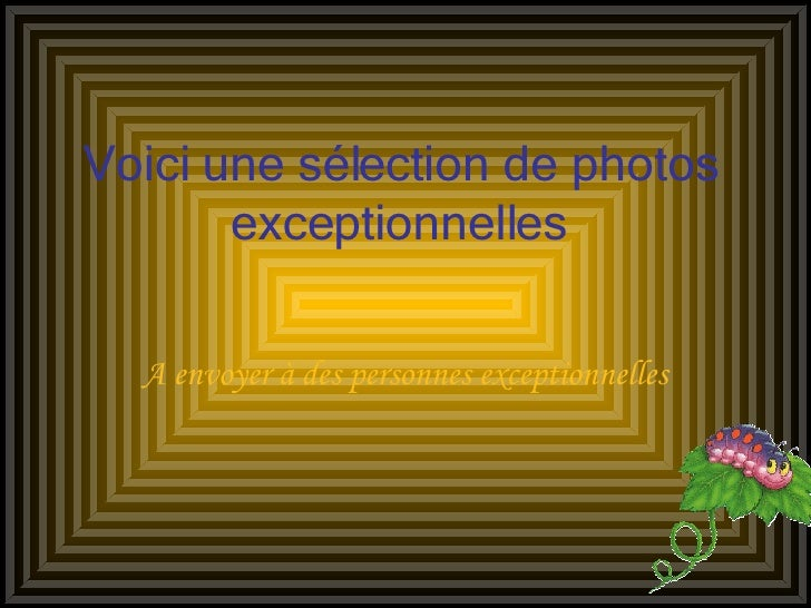 Voici une sélection de photos exceptionnelles A envoyer à des personnes exceptionnelles