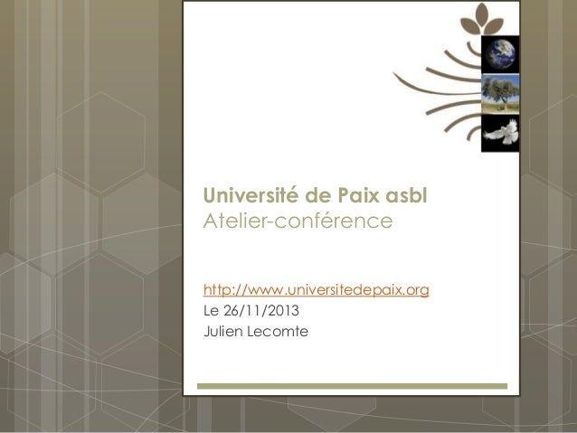 Université de Paix asbl Atelier-conférence http://www.universitedepaix.org Le 26/11/2013 Julien Lecomte