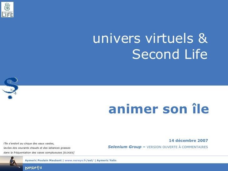 univers virtuels & Second Life animer son île 14 décembre 2007 Selenium Group –  VERSION OUVERTE À COMMENTAIRES l'île s'en...