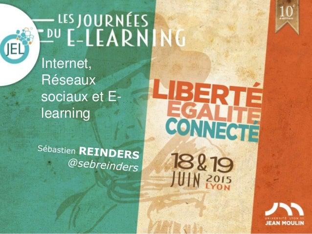+ Journées du e-learning 2015 1 Internet, Réseaux sociaux et E- learning