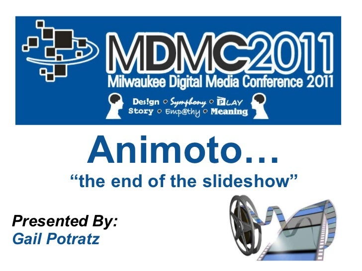 """Animoto… """" the end of the slideshow"""" Presented By: Gail Potratz"""