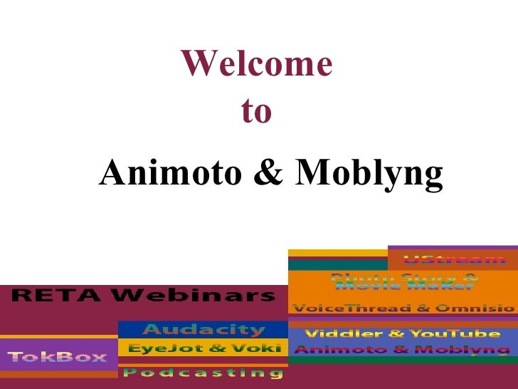 Welcome to Animoto & Moblyng