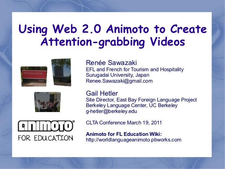 Using Web 2.0 Animoto to Create    Attention-grabbing Videos           Renée Sawazaki           EFL and French for Tourism...