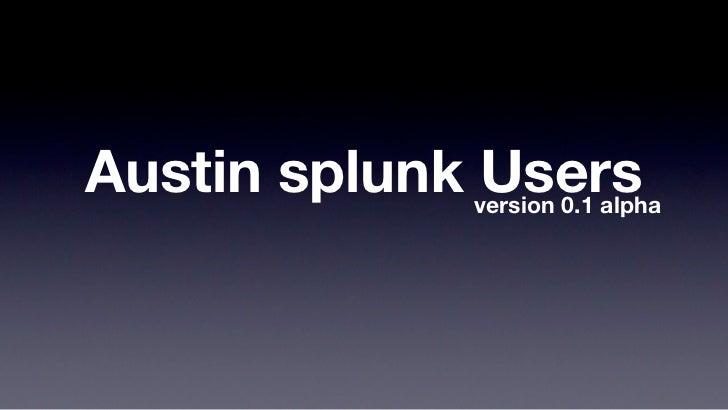 Austin splunk Users             version 0.1 alpha