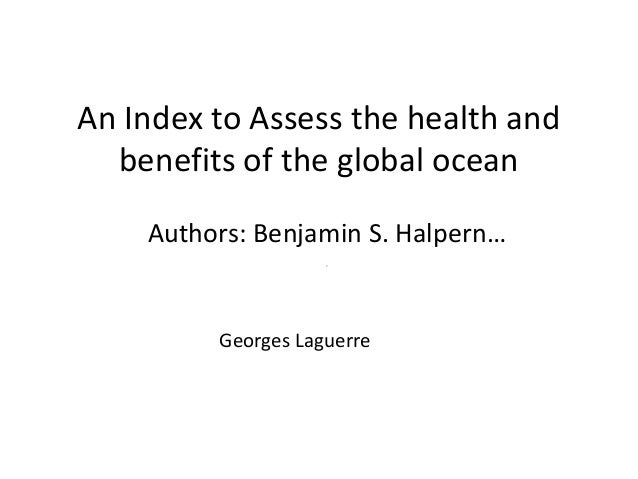 An Index to Assess the health and benefits of the global ocean Authors: Benjamin S. Halpern… ,  Georges Laguerre