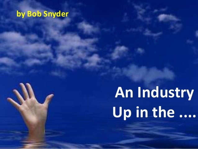 An Industry Up in the .... by Bob Snyder